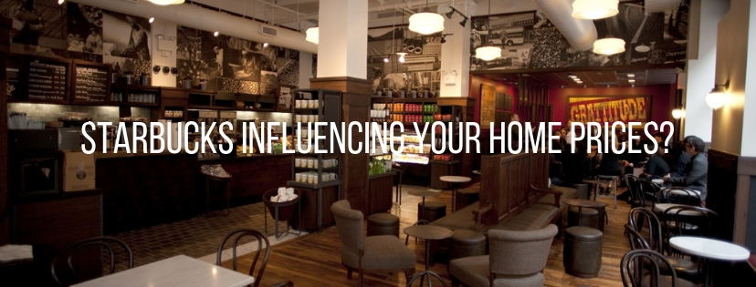 IS STARBUCKS RAISING YOUR HOME PRICES?